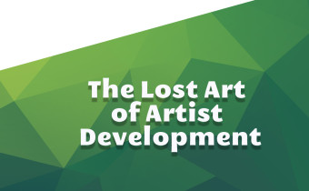 The Lost Art of Artist Development